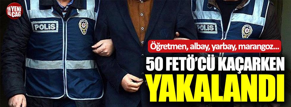 50 FETÖ'cü kaçarken yakalandı