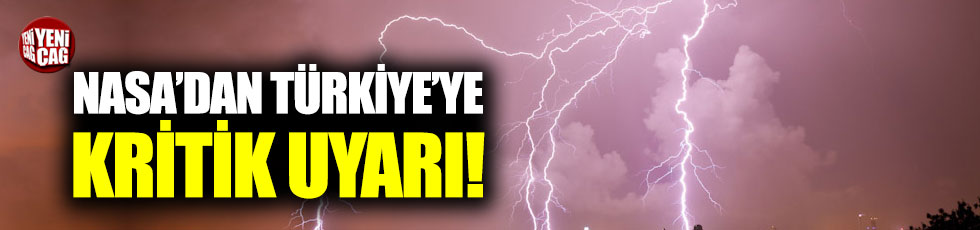 NASA'dan Türkiye'ye kritik uyarı!