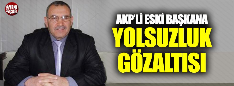 AKP'li eski başkana yolsuzluk gözaltısı