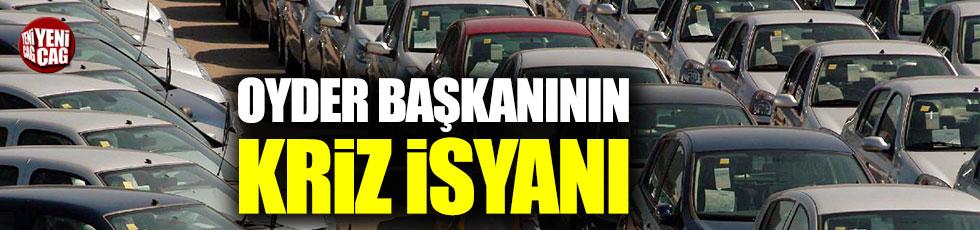 """OYDER Başkanı isyan etti: """"Bu faizle, bu dövizle otomobil satamayız!"""""""