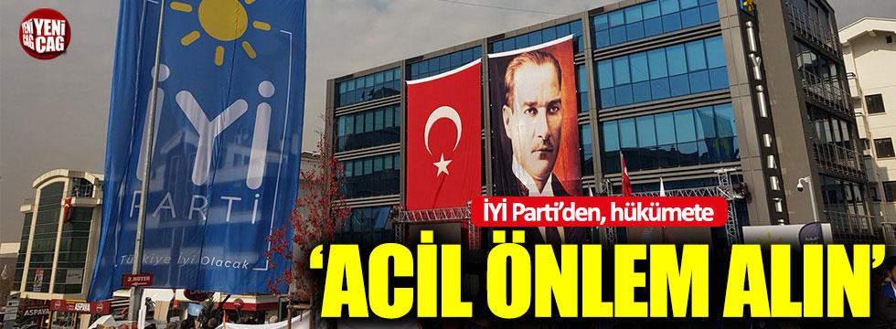 """İYİ Parti'den hükümete çağrı : """"Acil..."""""""