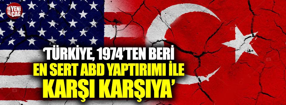 """""""Türkiye, 1974'ten beri en sert ABD yaptırımıyla karşı karşıya"""""""