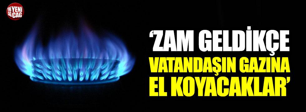 """""""Zam geldikçe vatandaşın gazına el koyacaklar"""""""