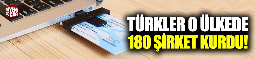 Türkler o ülkede 180 şirket kurdu!