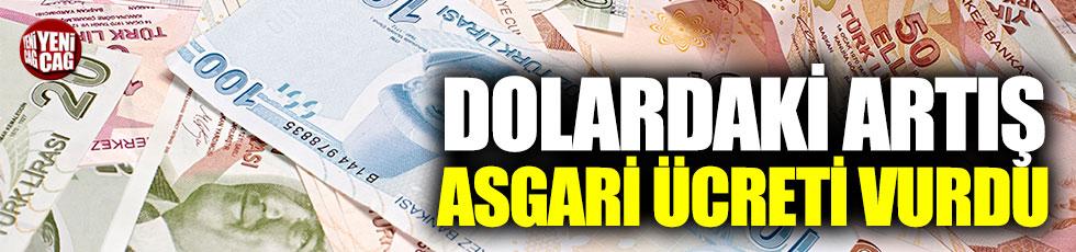Dolardaki artış asgari ücreti vurdu