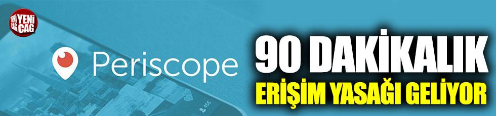 Periscope'a 90 dakikalık erişim yasağı