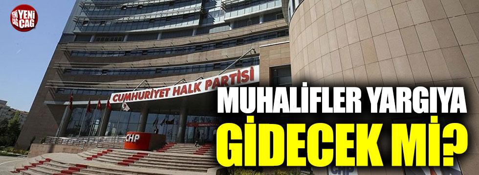 CHP'de muhalifler yargıya gidecek mi?
