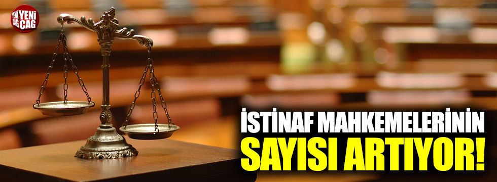 İstinaf mahkemelerinin sayısı artıyor