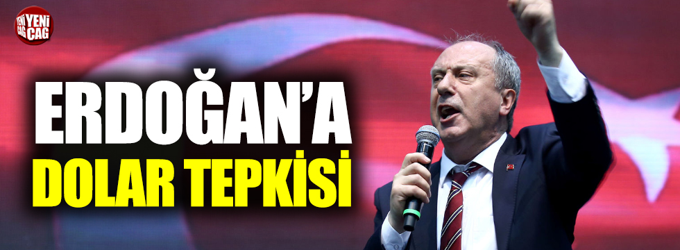 İnce'den Erdoğan'a dolar tepkisi
