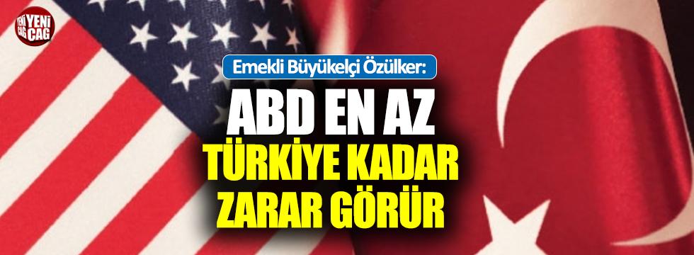 'ABD de Türkiye kadar zarar görür'