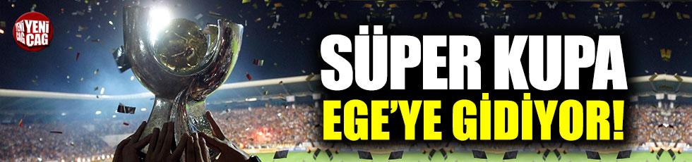 Süper Kupa Ege'ye gidiyor!
