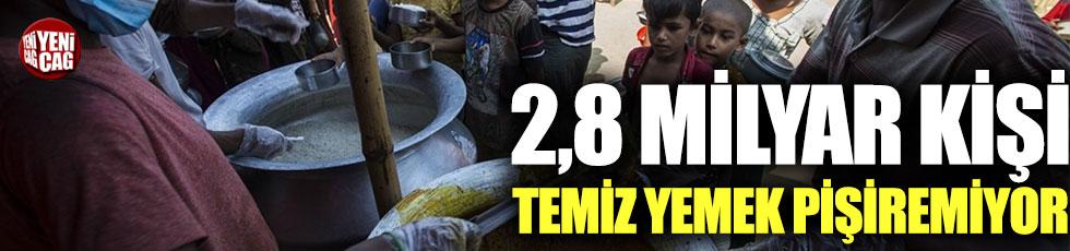 2,8 milyar insan temiz yemek pişiremiyor