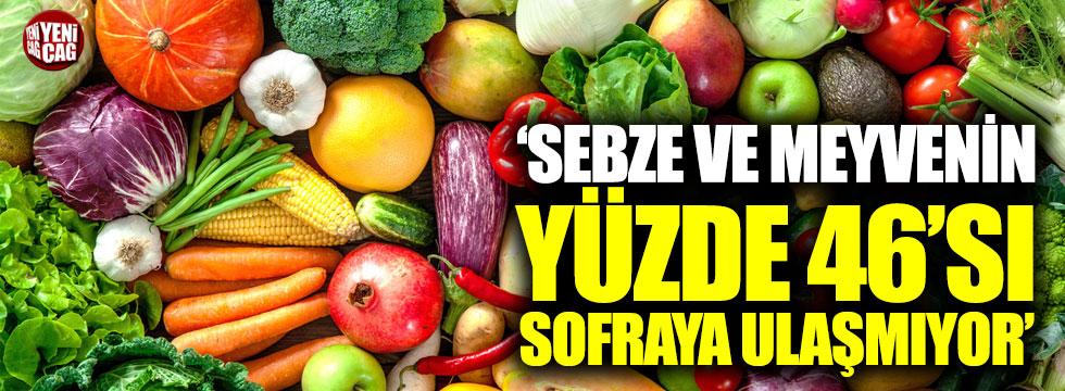 """""""Sebze ve meyvenin yüzde 46'sı sofraya ulaşmıyor"""""""