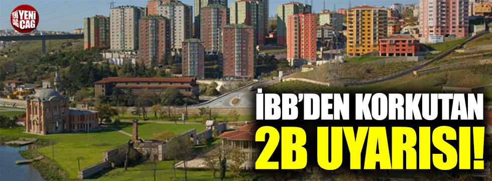 İBB'den korkutan 2b uyarısı