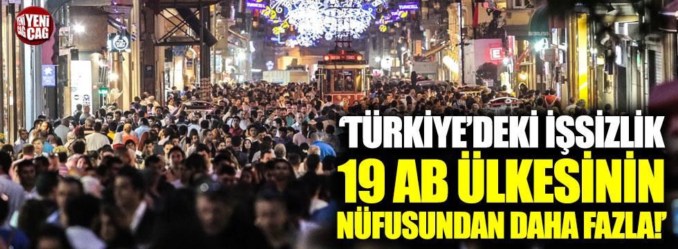 """""""Türkiye'deki işsizlik, 19 AB ülkesinin nüfusundan daha fazla"""""""