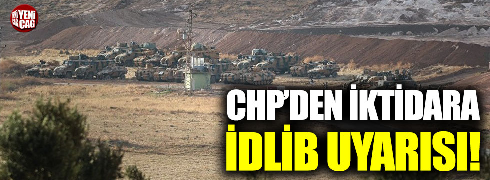 CHP'den iktidara İdlib uyarısı