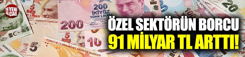 Özel sektörün borcu 91 milyar TL arttı!