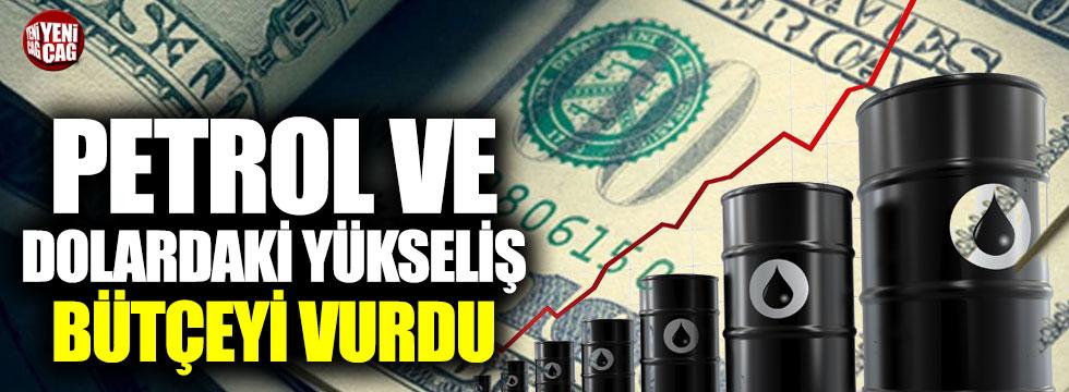 Petrol ve dolardaki yükseliş bütçeyi vurdu