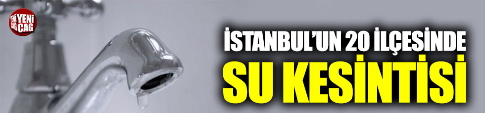 İstanbul'un 20 ilçesinde su kesintisi olacak