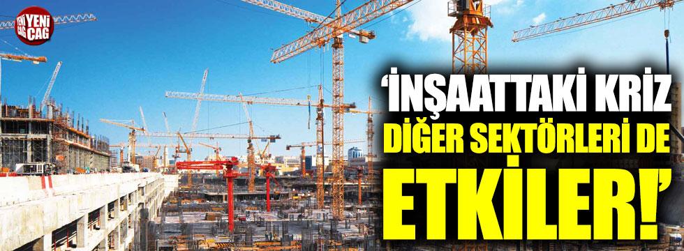 """""""İnşattaki kriz, diğer sektörleri de etkiler"""""""