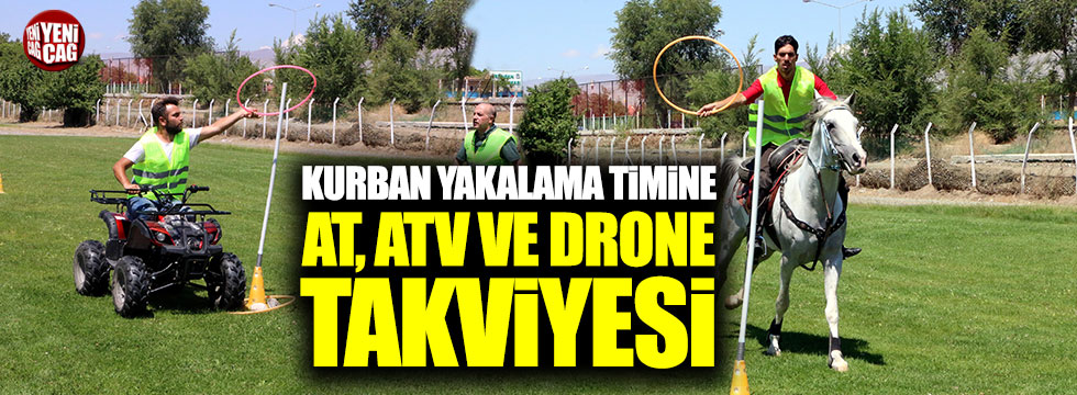 Kurban yakalama ekibine at, ATV ve drone takviyesi