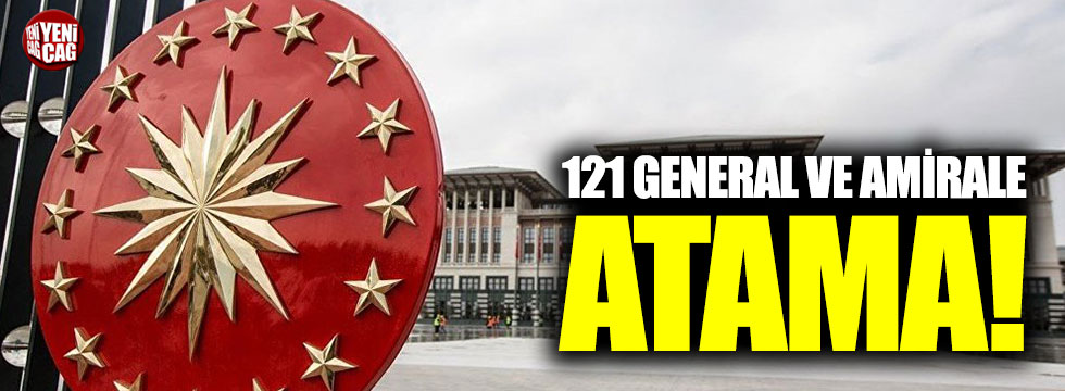121 general ve amirale atama