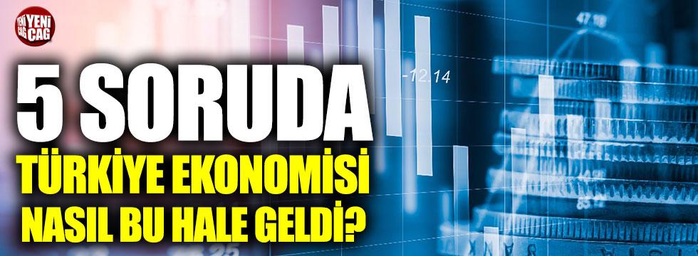 5 soruda ekonomi nasıl bu hale geldi?