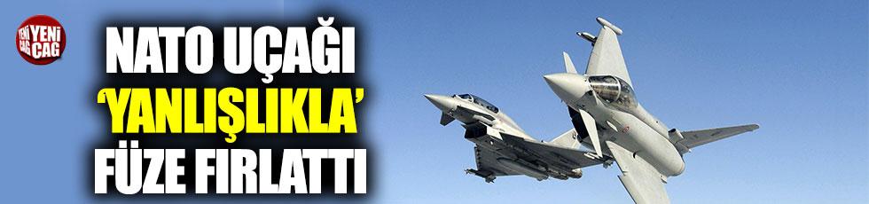 NATO uçağı yanlışlıkla füze fırlattı