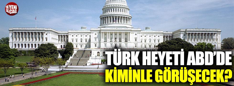 Türk heyeti ABD'de kiminle görüşecek?