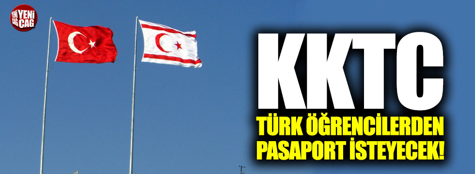 KKTC Türk öğrencilerden pasaport isteyecek!