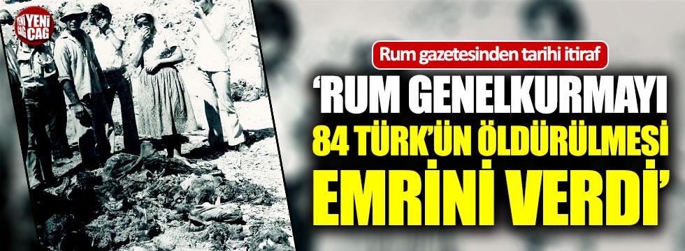 """""""Rum Genel Kurmayı, 84 Türk'ün öldürülmesi emrini verdi"""""""