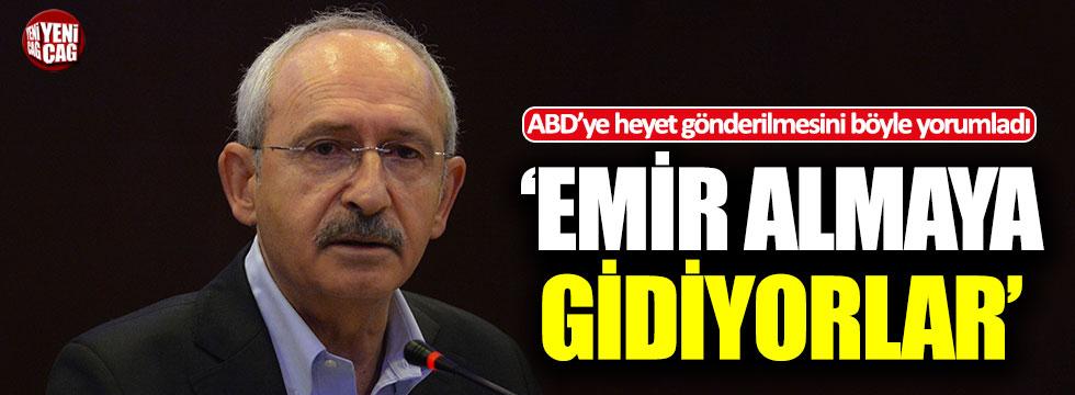 Kılıçdaroğlu'ndan heyet yorumu: Emir almaya gidiyorlar
