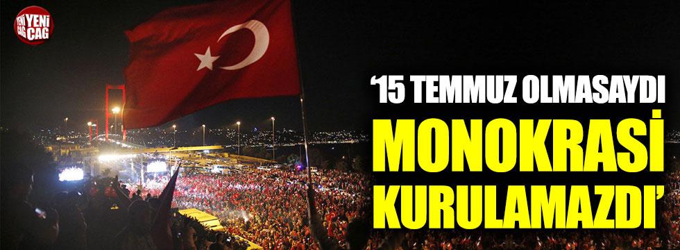 """""""15 Temmuz olmasaydı, monokrasi kurulamazdı"""""""