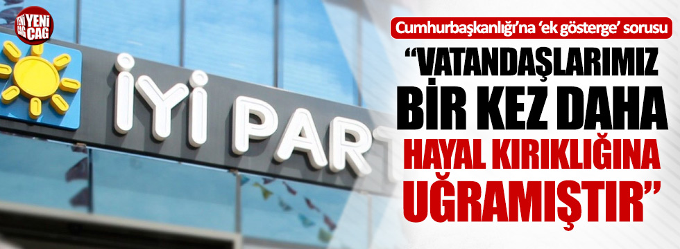 İYİ Parti'den Cumhurbaşkanlığına 3600 ek gösterge sorusu