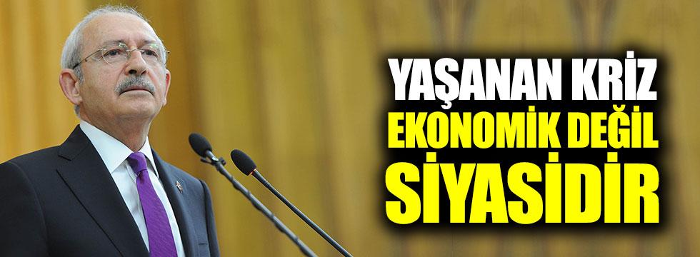 """Kılıçdaroğlu: """"Yaşanan kriz ekonomik değil, siyasidir"""""""
