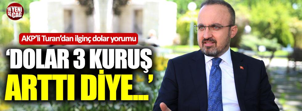 AKP'li Turan'dan ilginç dolar yorumu