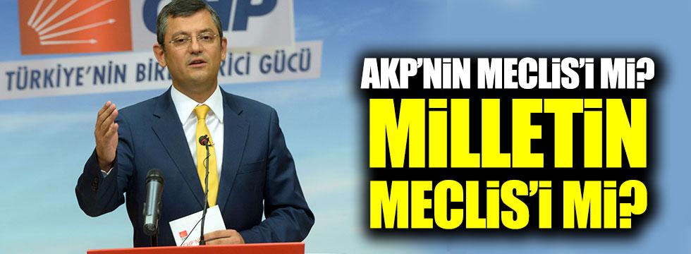 CHP'li Özel: AKP'nin Meclis'i mi? Milletin Meclis'i mi?