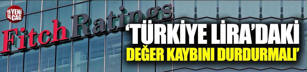 Fitch: Türkiye Lira'daki değer kaybını hızla durdurmalı