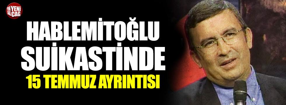 Hablemitoğlu suikastinde 15 Temmuz detayı