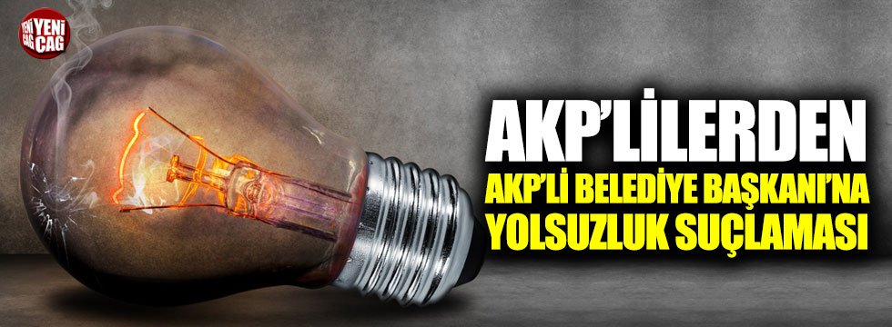AKP'liler AKP'li Belediye Başkanı'na yolsuzluk suçlaması
