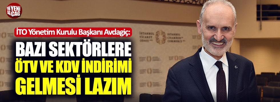 İTO: Bazı sektörlere ÖTV ve KDV indirimi gelmesi lazım