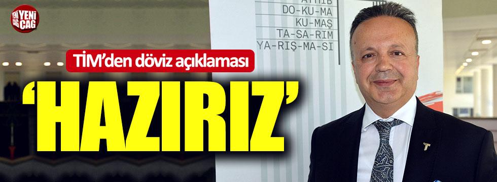 """TİM'den döviz açıklaması: """"Hazırız"""""""