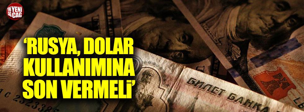 """""""Rusya dolar kullanımına son vermeli"""""""