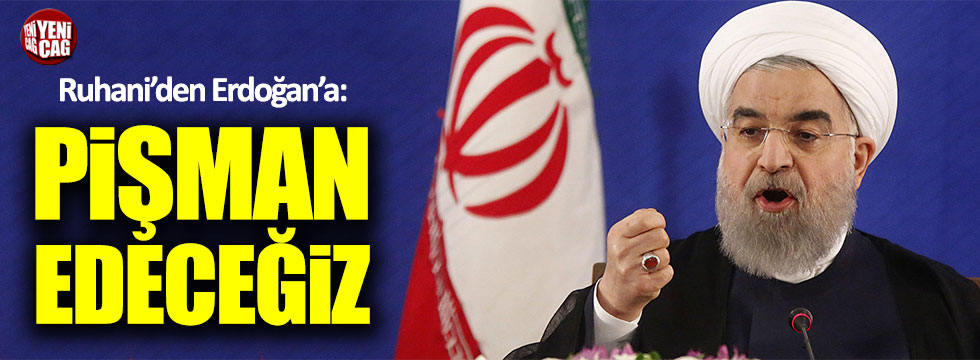 """Ruhani'den Erdoğan'a: """"Pişman edeceğiz"""""""