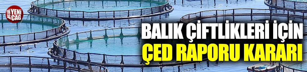Balık çiftlikleri için ÇED raporu kararı