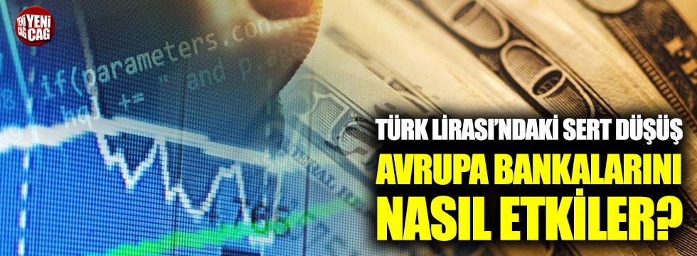 Türk Lirası'ndaki sert düşüş, Avrupa bankalarını nasıl etkiler?