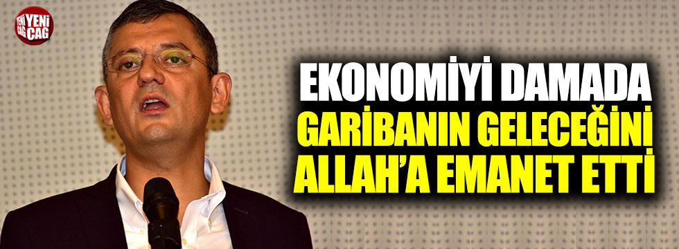CHP'li Özel: Ekonomiyi damada, garibanın geleceğini Allah'a emanet etti
