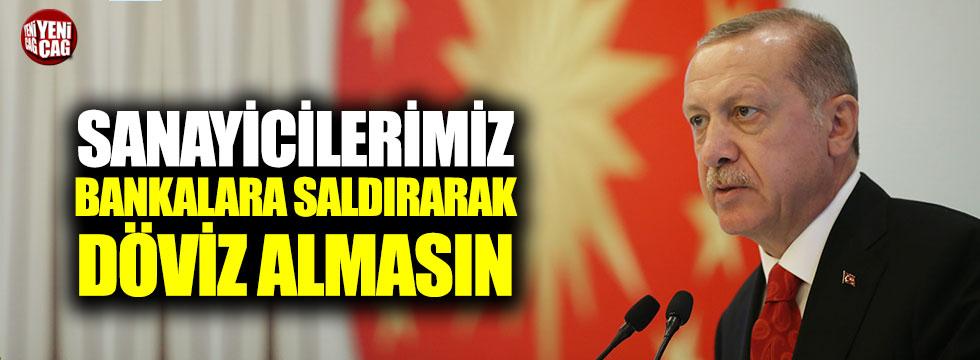 """Erdoğan: """"Sanayicilerimiz bankalara saldırıp, döviz almasın"""""""