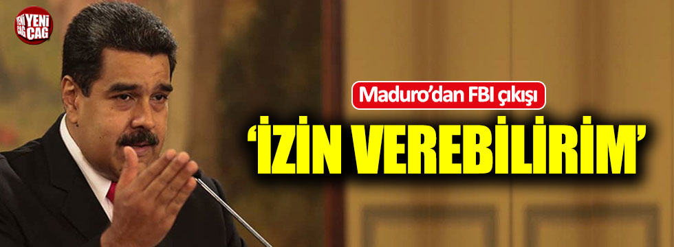 """Maduro'dan FBI çıkışı: """"İzin verebilirim"""""""