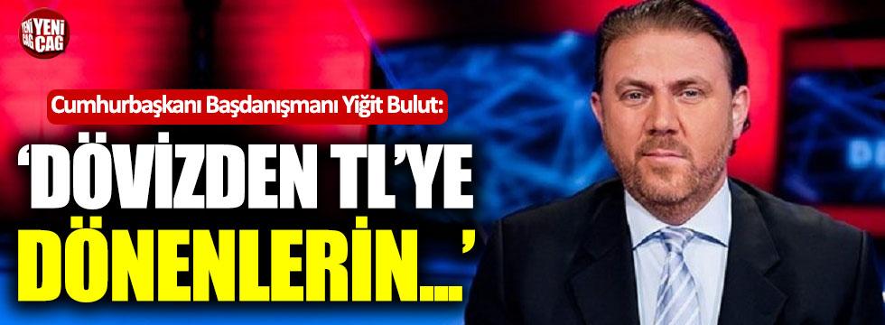 """Yiğit Bulut: """"Dövizden TL'ye dönenlerin..."""""""